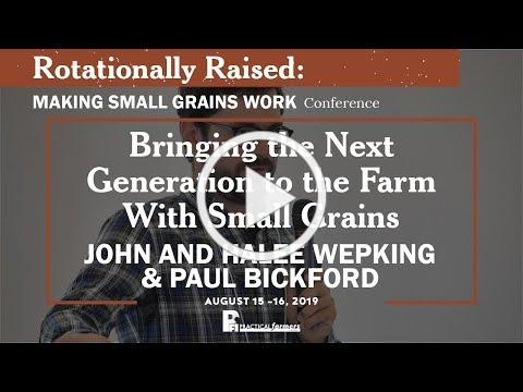 Bringing the Next Generation to the Farm With Small Grains - John & Halee Wepking and Paul Bickford