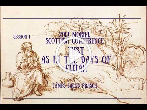 JUST AS IN THE DAYS OF ELIJAH-J.Prasch-Moriel Scottish Conf-Nov '19