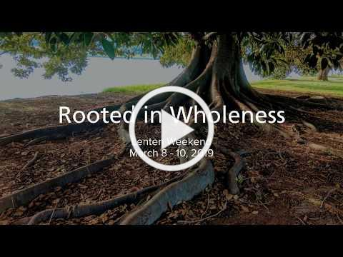 Rooted in Wholeness: 2019 Lenten Weekend