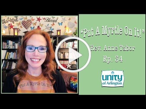"""05.28.2021 """"Put A Myrtle On It!"""" Ep. 34 by Rev. Anne Tabor"""