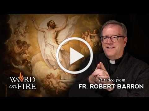 Bishop Barron on Why the Ascension of Jesus Matters