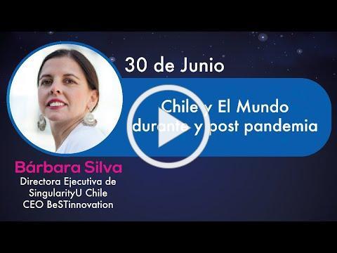 """SingularityU Virtual Summit Chile - Bárbara Silva - """"Chile y El Mundo durante y post pandemia"""""""