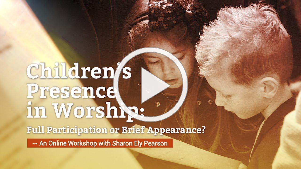 Better Together Webinar: Children's Presence in Worship - Full Participation of Brief Appearance?