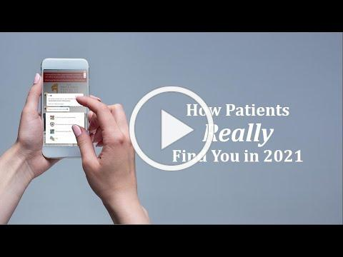 How Patients Really Find You In 2021
