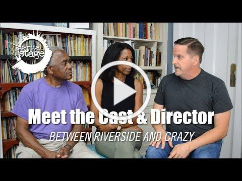 Meet the Cast & Director of RIVERSIDE AND CRAZY