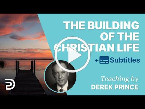 Christian Life Is Like The Construction Of A Building | Derek Prince