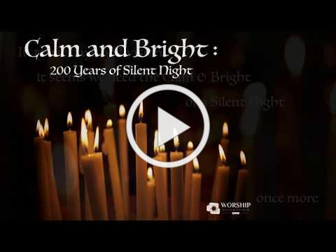 """Calm and Bright: 200 Years of Silent Night"" fully-scripted worship series"