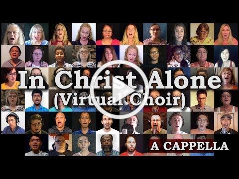 In Christ Alone (Virtual Choir #3 / A Cappella)