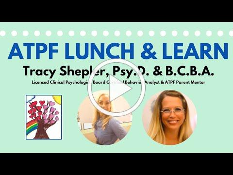 ATPF Lunch & Learn with Dr. Tracy Shepler, Psy.D. & B.C.B.A.