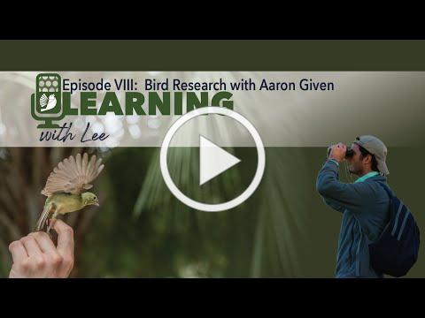 Learning with Lee: Episode VIII - Bird Research with Aaron Given