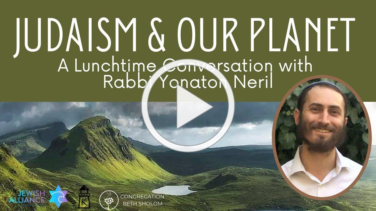 Judaism & Our Planet: A Lunchtime Conversation with Rabbi Yonaton Neril