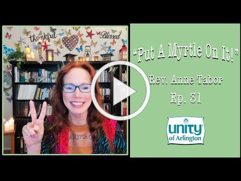 """04.30.2021 """"Put A Myrtle On It!"""" Ep. 31 by Rev. Anne Tabor"""