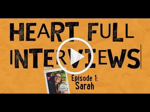Heart Full Interviews Episode 1: Sarah