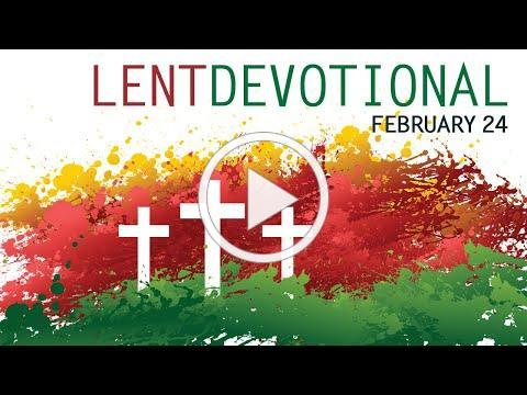 Lent Devotion 2-24-2021