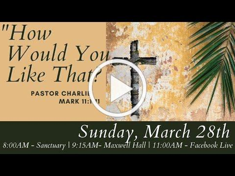 """Worship, March 28th """"Palm Sunday"""" Pastor Charlie"""
