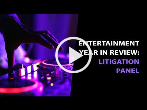 Entertainment Year in Review - Litigation Panel