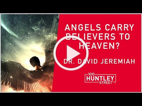Angels transport Believers to Heaven? Dr. David Jeremiah teaching on Death