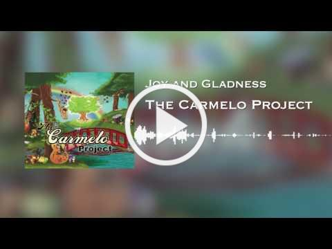 Carmelo Project - Joy and Gladness