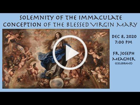 Feast of the Immaculate Conception. DEC 8, 2020 @ 7pm. Fr Joseph Meagher. St Antoninus Church.