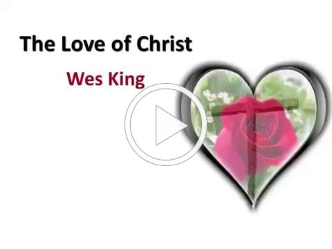 The Love of Christ ~ Wes King ~ lyric video