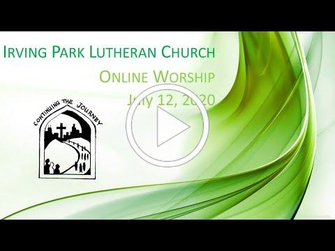 Irving Park Lutheran Church, Worship July 12, 2020