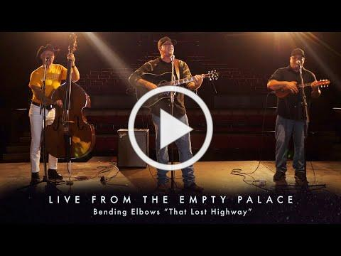"Bending Elbows ""That Lost Highway"" LIVE FROM THE EMPTY PALACE"