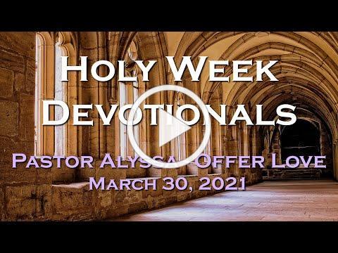 Holy Week Devotional for March 30, 2021 by Pastor Alyssa Baker