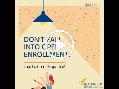 Ep # 53: Don't Fall Into Open Enrollment. Tackle It Head On!