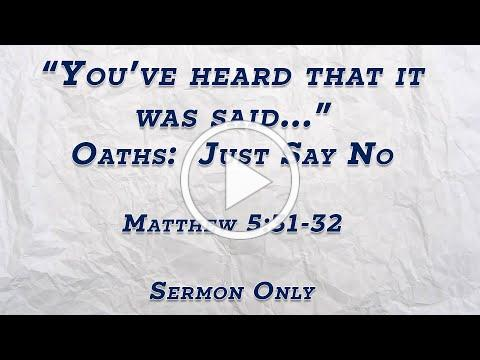 """""""You have heard that it was said..."""" - Oaths: Just Say No (SERMON ONLY)"""