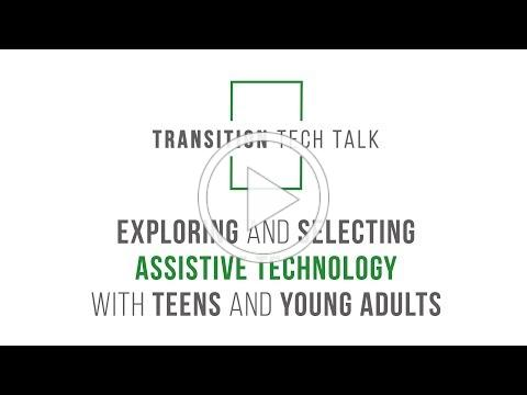 Transition Tech Talk: Exploring and Selecting Assistive Technology with Teens and Young Adults Draft