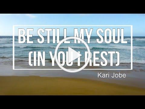 [Lyric Video] Be Still, My Soul - Kari Jobe