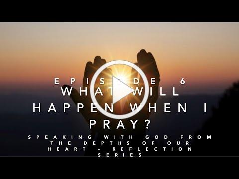 Episode 6: WHAT WILL HAPPEN WHEN I PRAY?