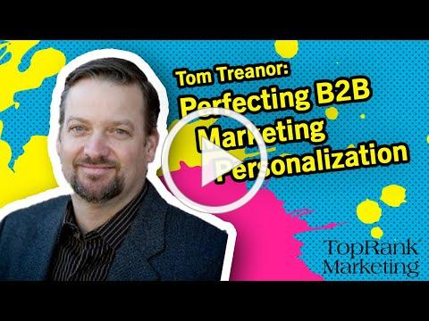 Break Free B2B Series: Tom Treanor on Perfecting B2B Marketing Personalization