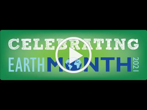 Celebrating Earth Month 2021