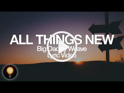 Big Daddy Weave - All Things New (Lyrics)