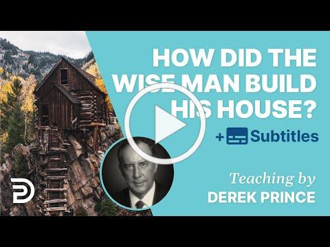 How Did The Wise Man Built His House Upon The Rock? | Derek Prince