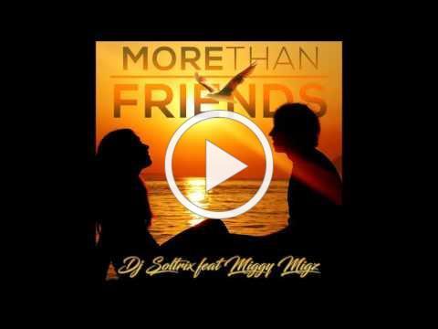 DJ Soltrix Ft. Miggy Migz - More Than Friends