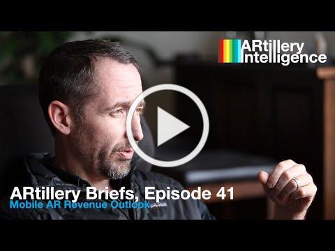 ARtillery Briefs, Episode 41: Mobile AR Revenue Outlook