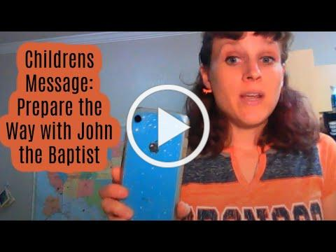 Children's Message: Prepare the Way with John the Baptist (Mark 1:1-8)