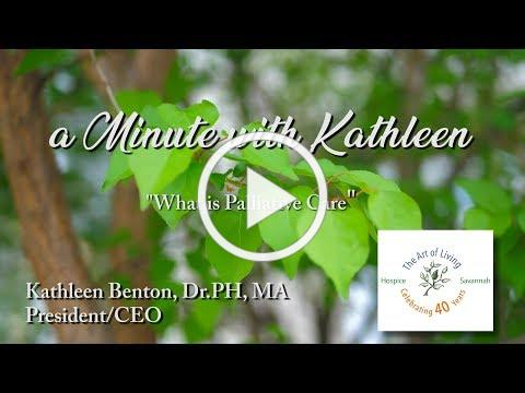 A Minute with Kathleen: What is Palliative care?