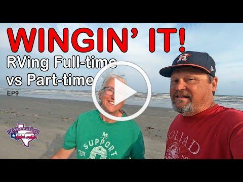 Full-Time RVing vs Part-Time RVing | Wingin' It!, Ep 9 | RV Texas Y'all