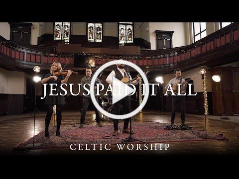 Jesus Paid It All | Celtic Worship