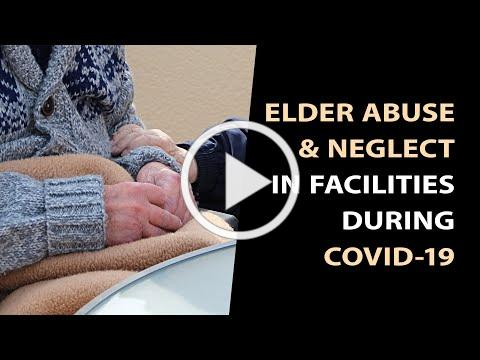 Elder Abuse and Neglect in Facilities in the Age of Covid-19