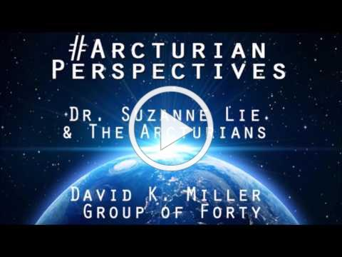 Arcturian Perspectives with Special Guest David K. Miller and Dr. Suzanne Lie