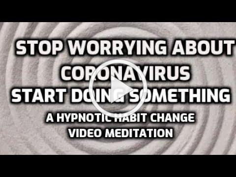 Coronavirus hypnosis - hypnotic meditation - STOP THE FEAR as we take back our lives post quarantine