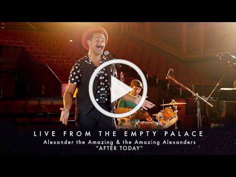 """Alexander the Amazing & the Amazing Alexanders """"After Today"""" LIVE FROM THE EMPTY PALACE"""
