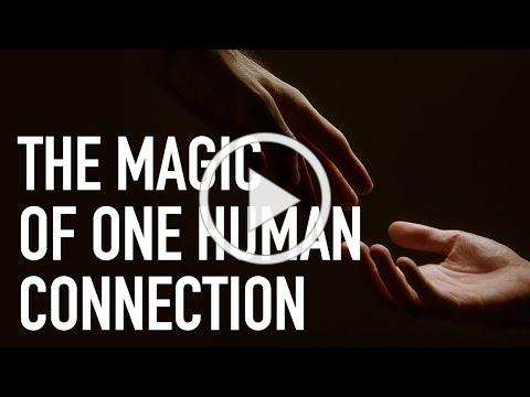 The Magic of One Human Connection
