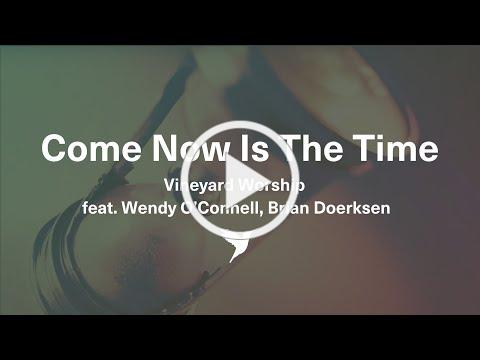 Come Now Is The Time - Vineyard Worship from Come Now Is The Time [Official Lyric Video]
