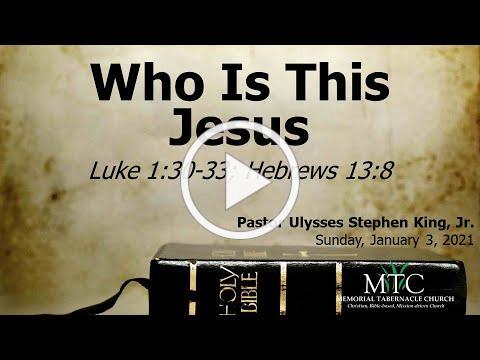 "Sermon: ""Who Is This Jesus"" (Luke 1:30-33; Hebrews 13:8)"