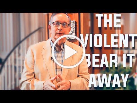 Sunday Worship: The Violent Bear It Away